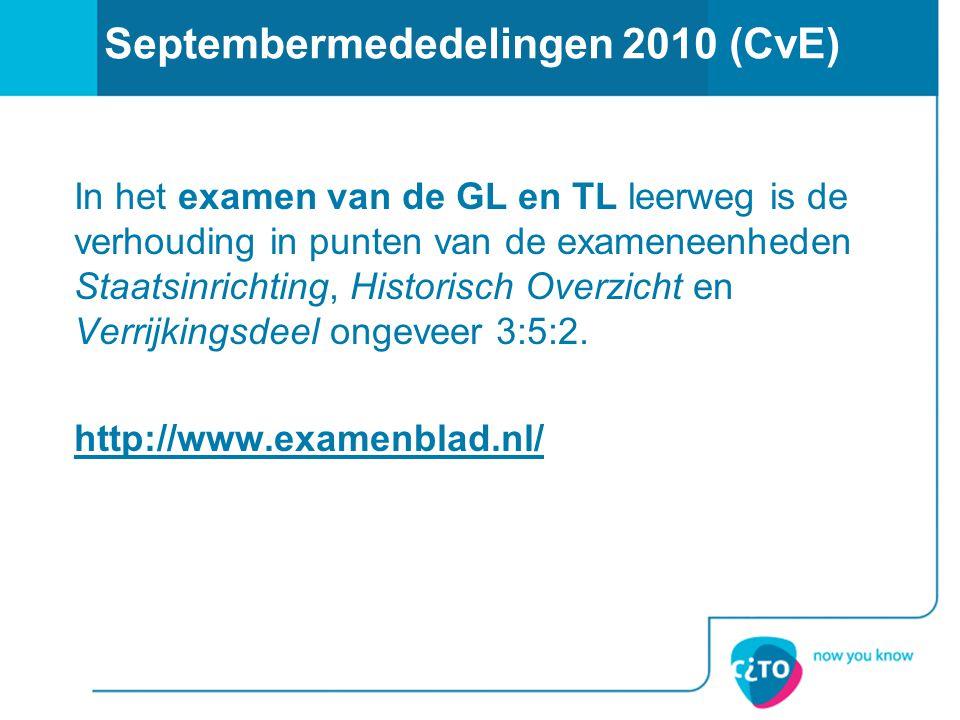 Septembermededelingen 2010 (CvE) In het examen van de GL en TL leerweg is de verhouding in punten van de exameneenheden Staatsinrichting, Historisch O