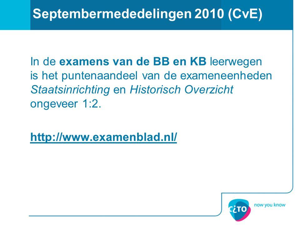 Septembermededelingen 2010 (CvE) In de examens van de BB en KB leerwegen is het puntenaandeel van de exameneenheden Staatsinrichting en Historisch Ove