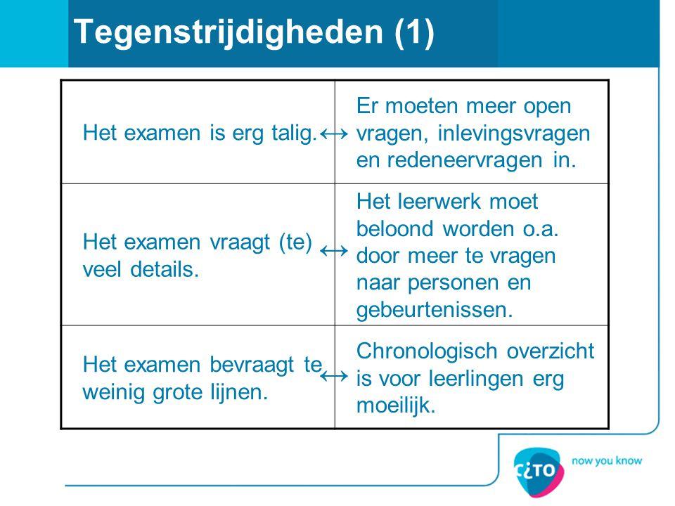 Tegenstrijdigheden (1) Het examen is erg talig. Er moeten meer open vragen, inlevingsvragen en redeneervragen in. Het examen vraagt (te) veel details.