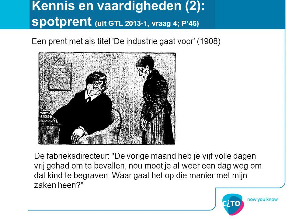 Kennis en vaardigheden (2): spotprent (uit GTL 2013-1, vraag 4; P'46) De fabrieksdirecteur:
