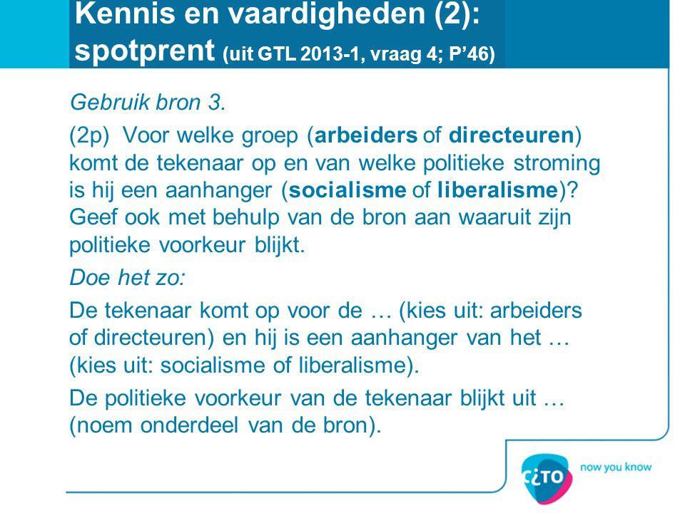 Kennis en vaardigheden (2): spotprent (uit GTL 2013-1, vraag 4; P'46) Gebruik bron 3. (2p) Voor welke groep (arbeiders of directeuren) komt de tekenaa