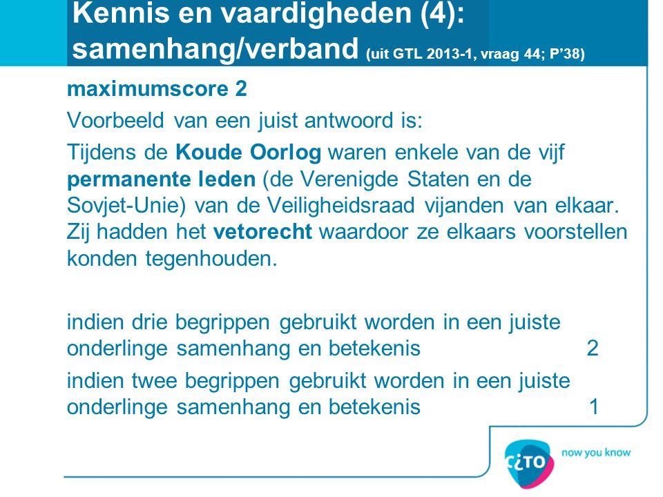 Kennis en vaardigheden (4): samenhang/verband (uit GTL 2013-1, vraag 44; P'38) maximumscore 2 Voorbeeld van een juist antwoord is: Tijdens de Koude Oo