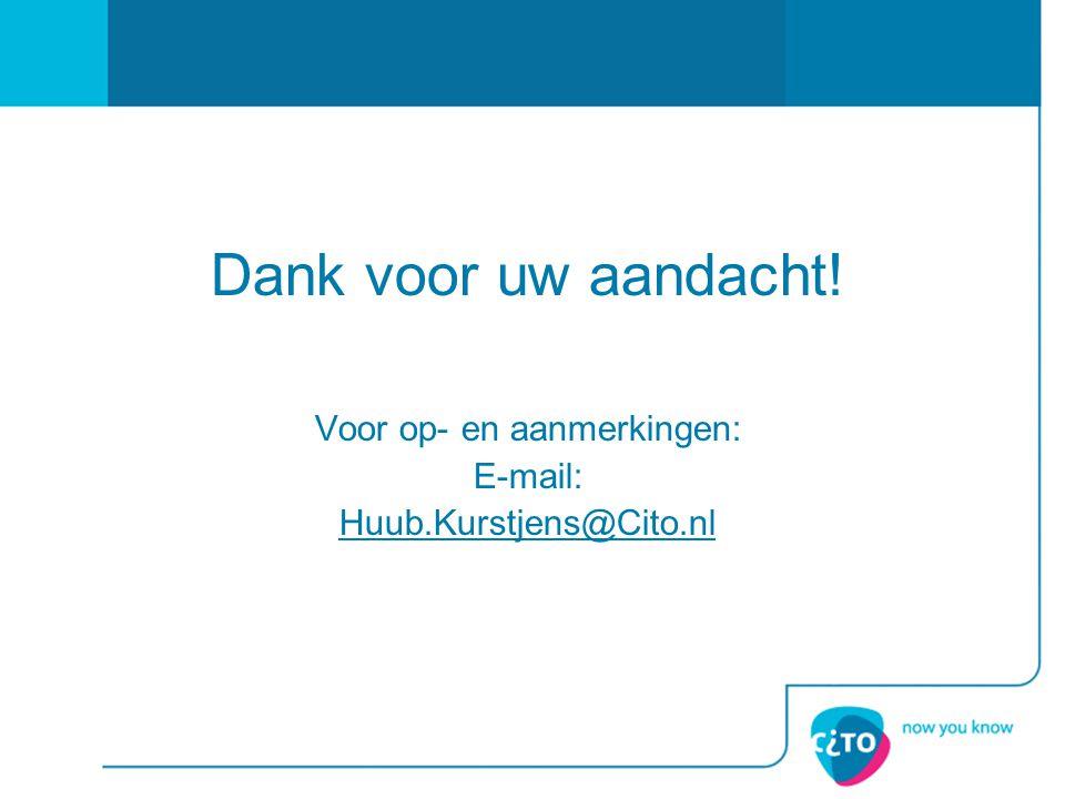 Dank voor uw aandacht! Voor op- en aanmerkingen: E-mail: Huub.Kurstjens@Cito.nl