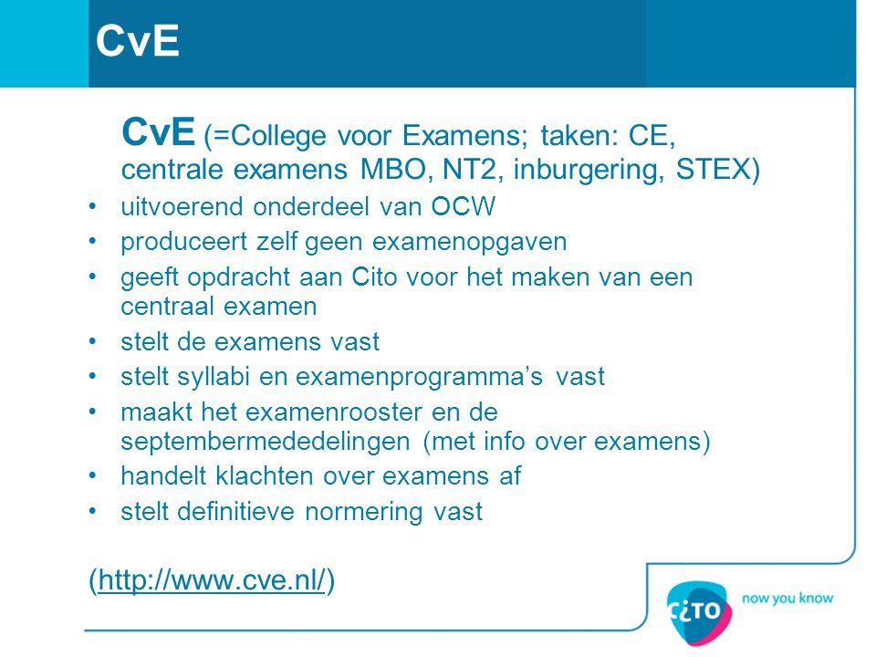 CvE CvE (=College voor Examens; taken: CE, centrale examens MBO, NT2, inburgering, STEX) uitvoerend onderdeel van OCW produceert zelf geen examenopgav