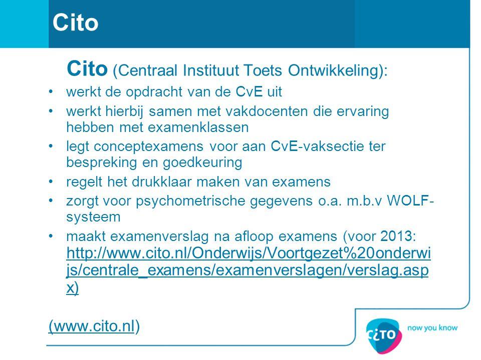 Cito Cito (Centraal Instituut Toets Ontwikkeling): werkt de opdracht van de CvE uit werkt hierbij samen met vakdocenten die ervaring hebben met examen