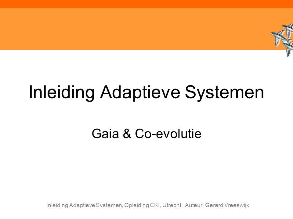 Inleiding Adaptieve Systemen, Opleiding CKI, Utrecht. Auteur: Gerard Vreeswijk Inleiding Adaptieve Systemen Gaia & Co-evolutie