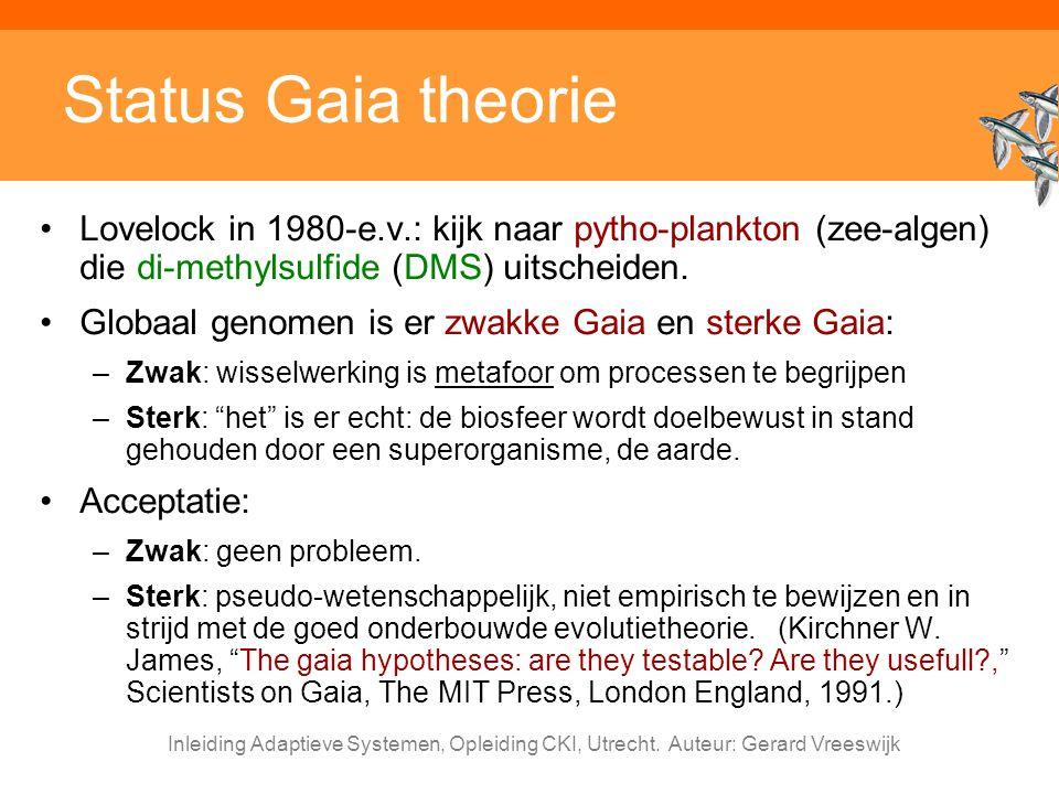 Inleiding Adaptieve Systemen, Opleiding CKI, Utrecht. Auteur: Gerard Vreeswijk Status Gaia theorie Lovelock in 1980-e.v.: kijk naar pytho-plankton (ze