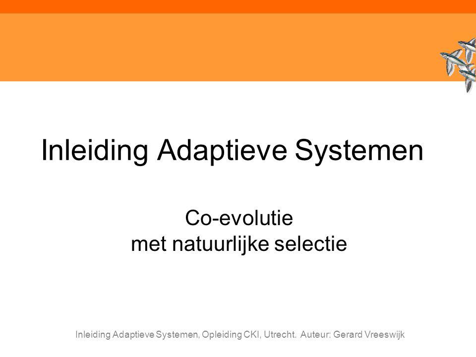 Inleiding Adaptieve Systemen, Opleiding CKI, Utrecht. Auteur: Gerard Vreeswijk Inleiding Adaptieve Systemen Co-evolutie met natuurlijke selectie