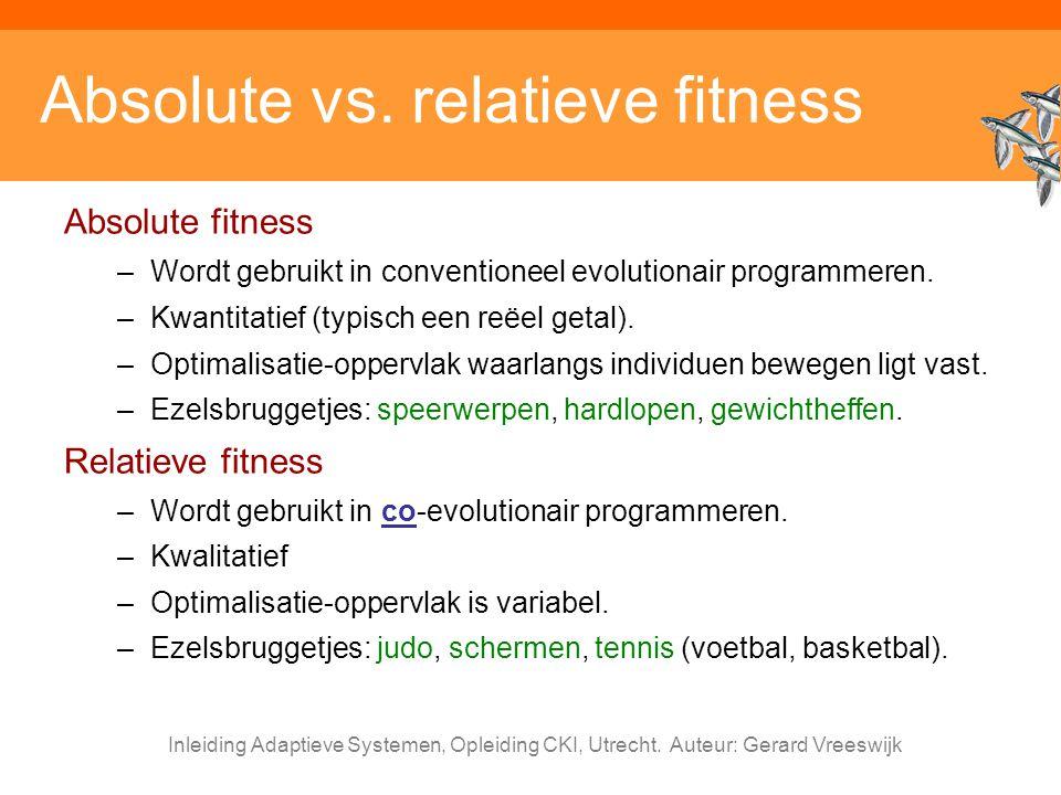 Inleiding Adaptieve Systemen, Opleiding CKI, Utrecht. Auteur: Gerard Vreeswijk Absolute vs. relatieve fitness Absolute fitness –Wordt gebruikt in conv