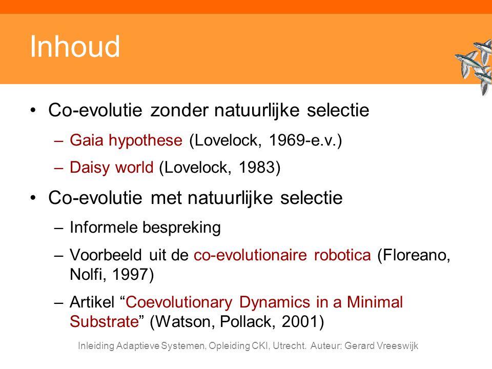 Inleiding Adaptieve Systemen, Opleiding CKI, Utrecht. Auteur: Gerard Vreeswijk Inhoud Co-evolutie zonder natuurlijke selectie –Gaia hypothese (Loveloc