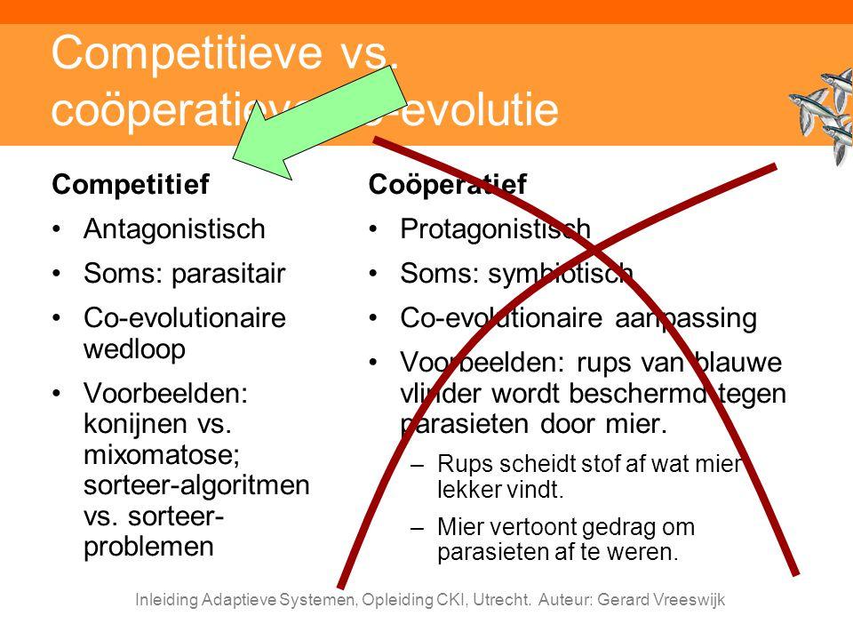 Inleiding Adaptieve Systemen, Opleiding CKI, Utrecht. Auteur: Gerard Vreeswijk Competitieve vs. coöperatieve co-evolutie Competitief Antagonistisch So