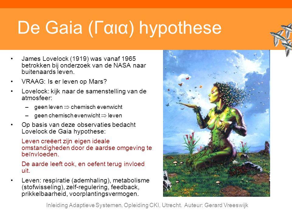 Inleiding Adaptieve Systemen, Opleiding CKI, Utrecht. Auteur: Gerard Vreeswijk De Gaia (Γαια) hypothese James Lovelock (1919) was vanaf 1965 betrokken