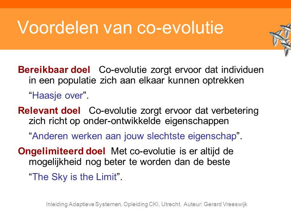 Inleiding Adaptieve Systemen, Opleiding CKI, Utrecht. Auteur: Gerard Vreeswijk Voordelen van co-evolutie Bereikbaar doel Co-evolutie zorgt ervoor dat