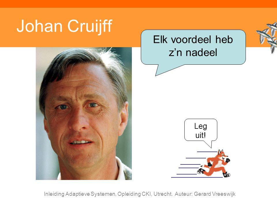 Inleiding Adaptieve Systemen, Opleiding CKI, Utrecht. Auteur: Gerard Vreeswijk Johan Cruijff Elk voordeel heb z'n nadeel Leg uit!