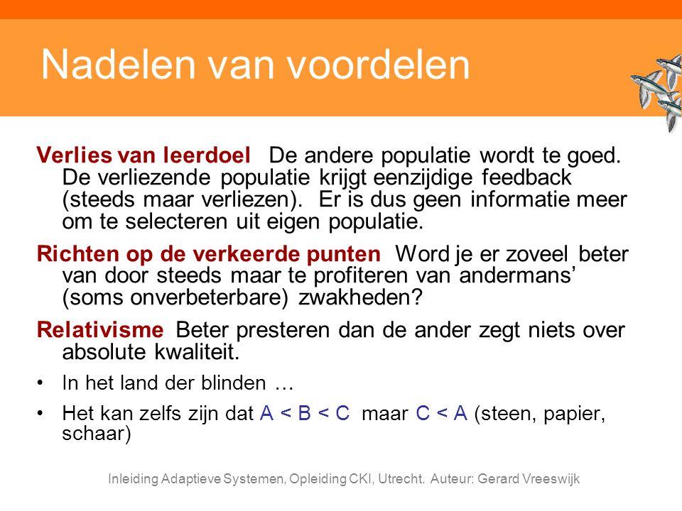 Inleiding Adaptieve Systemen, Opleiding CKI, Utrecht. Auteur: Gerard Vreeswijk Nadelen van voordelen Verlies van leerdoel De andere populatie wordt te