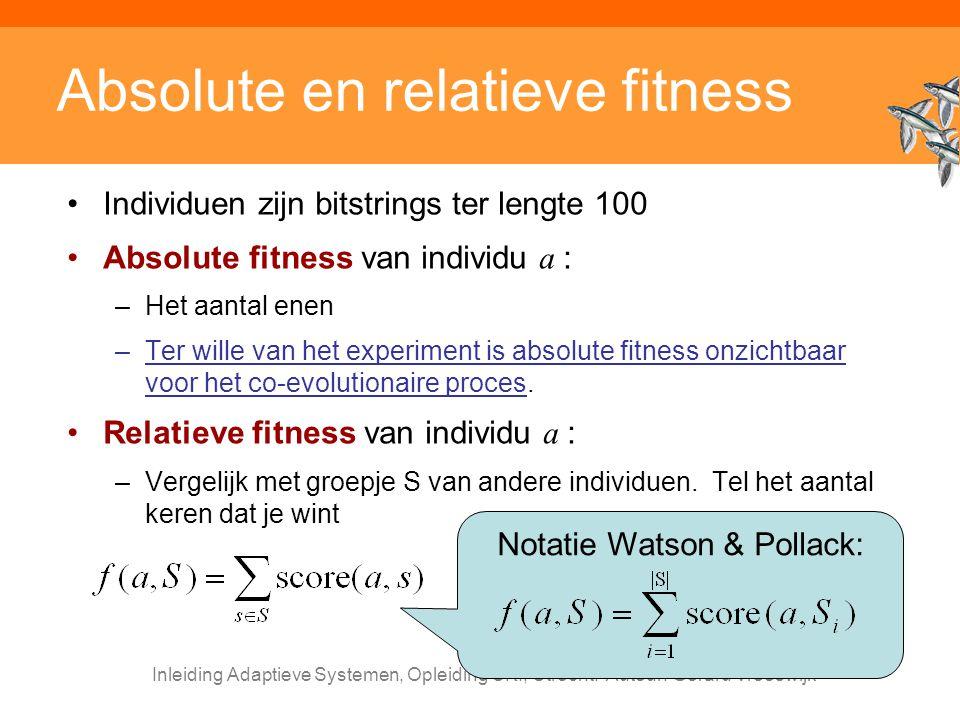 Inleiding Adaptieve Systemen, Opleiding CKI, Utrecht. Auteur: Gerard Vreeswijk Absolute en relatieve fitness Individuen zijn bitstrings ter lengte 100