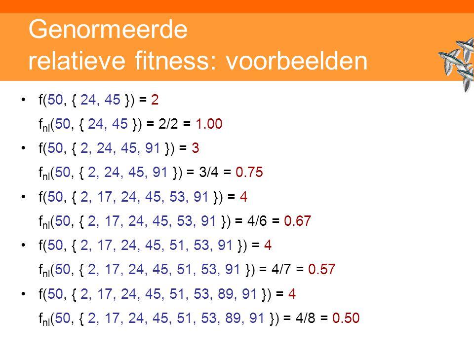 Inleiding Adaptieve Systemen, Opleiding CKI, Utrecht. Auteur: Gerard Vreeswijk Genormeerde relatieve fitness: voorbeelden f(50, { 24, 45 }) = 2 f nl (