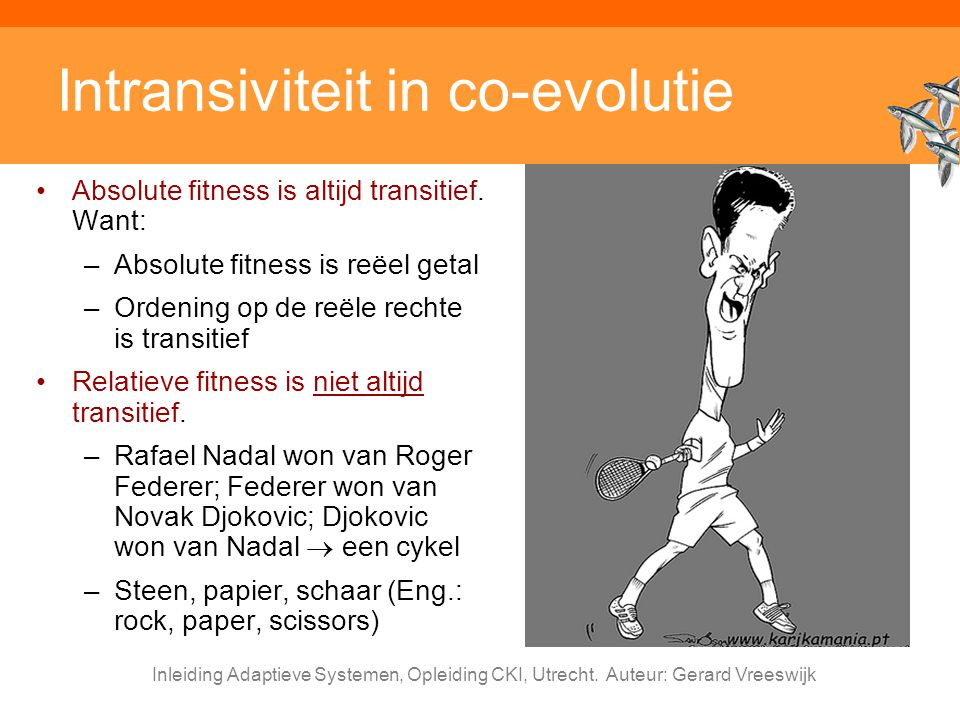 Inleiding Adaptieve Systemen, Opleiding CKI, Utrecht. Auteur: Gerard Vreeswijk Intransiviteit in co-evolutie Absolute fitness is altijd transitief. Wa