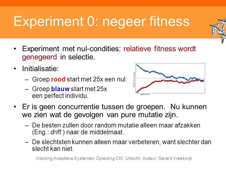 Inleiding Adaptieve Systemen, Opleiding CKI, Utrecht. Auteur: Gerard Vreeswijk Experiment 0: negeer fitness Experiment met nul-condities: relatieve fi