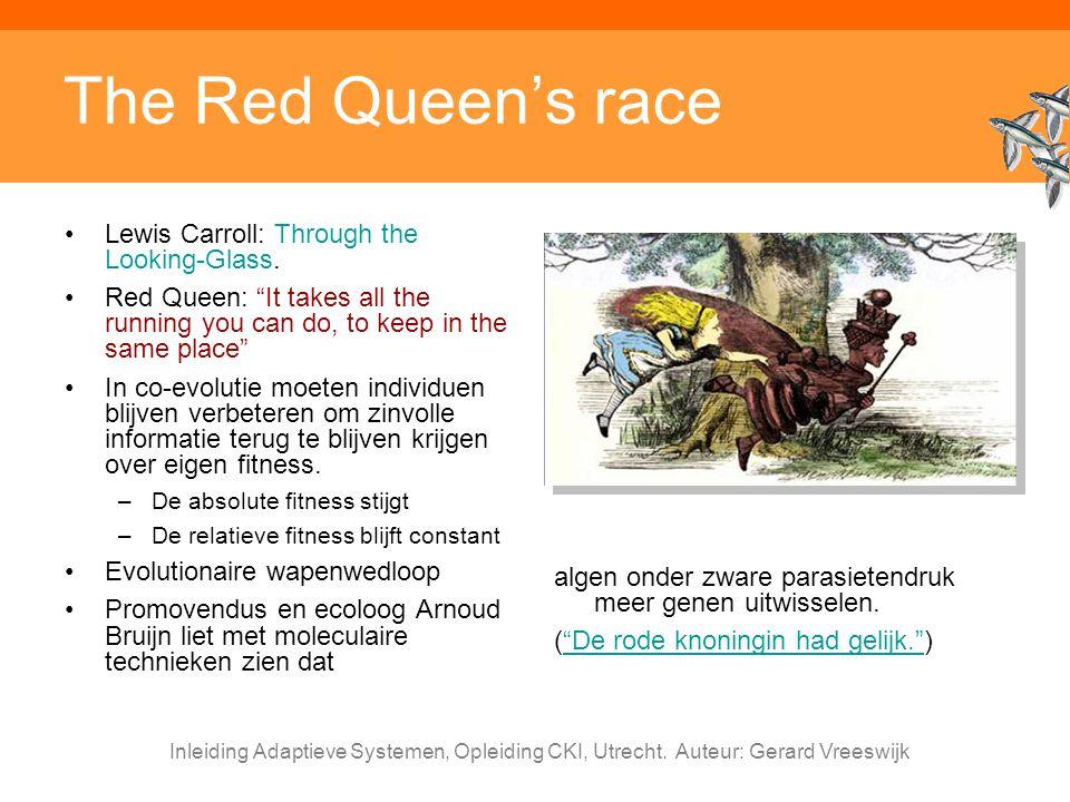 Inleiding Adaptieve Systemen, Opleiding CKI, Utrecht. Auteur: Gerard Vreeswijk The Red Queen's race Lewis Carroll: Through the Looking-Glass. Red Quee