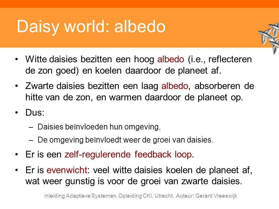 Inleiding Adaptieve Systemen, Opleiding CKI, Utrecht. Auteur: Gerard Vreeswijk Daisy world: albedo Witte daisies bezitten een hoog albedo (i.e., refle