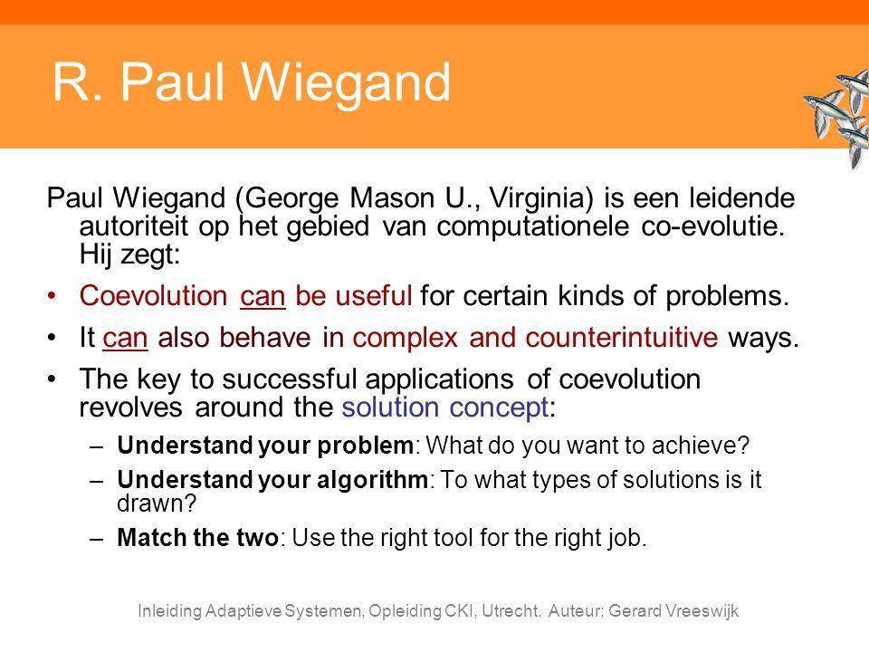 Inleiding Adaptieve Systemen, Opleiding CKI, Utrecht. Auteur: Gerard Vreeswijk R. Paul Wiegand Paul Wiegand (George Mason U., Virginia) is een leidend