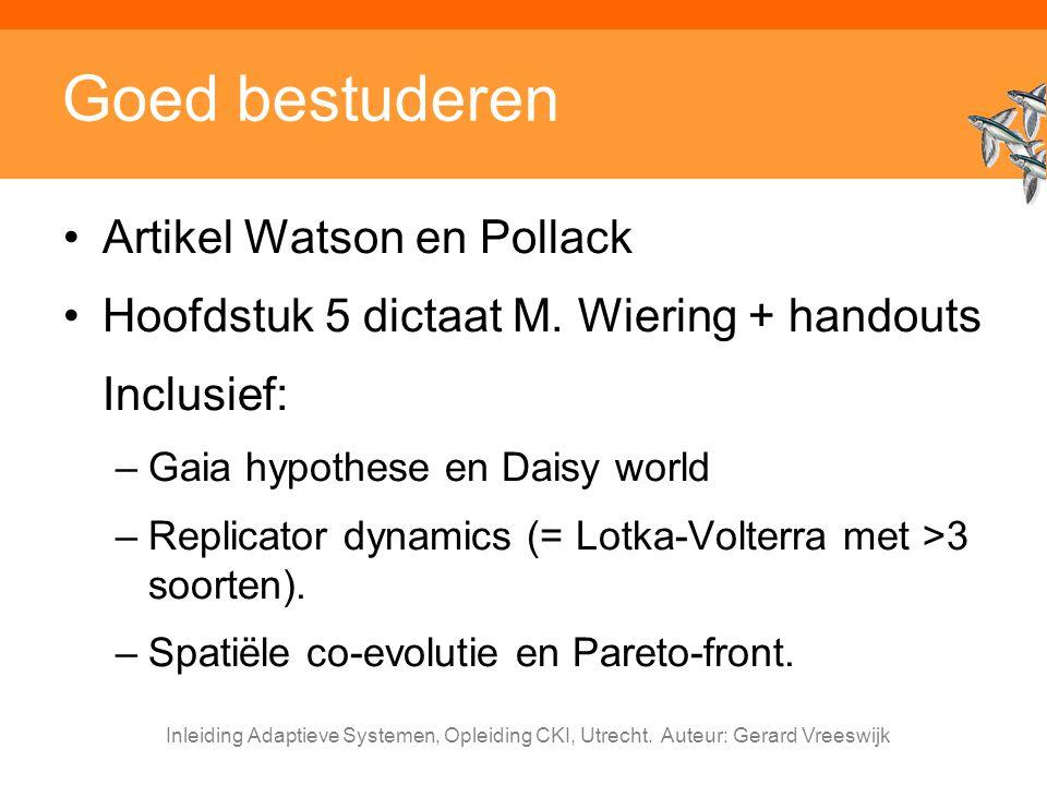 Inleiding Adaptieve Systemen, Opleiding CKI, Utrecht. Auteur: Gerard Vreeswijk Goed bestuderen Artikel Watson en Pollack Hoofdstuk 5 dictaat M. Wierin