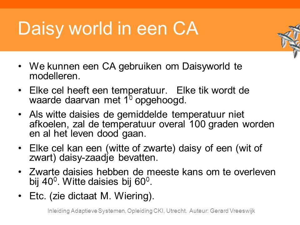Inleiding Adaptieve Systemen, Opleiding CKI, Utrecht. Auteur: Gerard Vreeswijk Daisy world in een CA We kunnen een CA gebruiken om Daisyworld te model