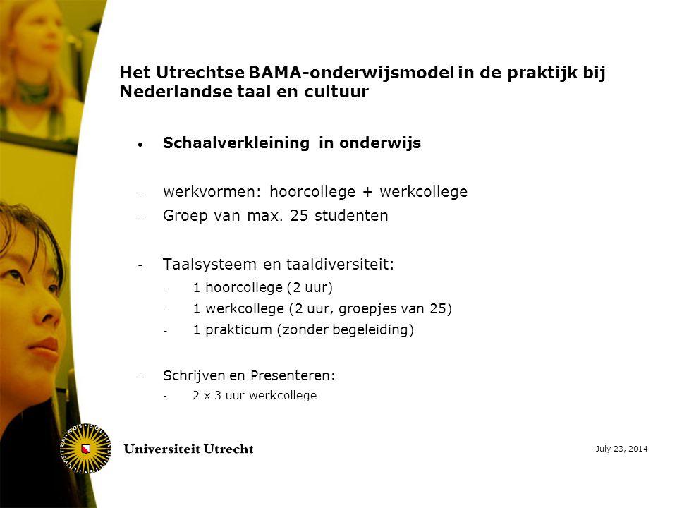 July 23, 2014 Het Utrechtse BAMA-onderwijsmodel in de praktijk bij Nederlandse taal en cultuur  Schaalverkleining in onderwijs - werkvormen: hoorcollege + werkcollege - Groep van max.