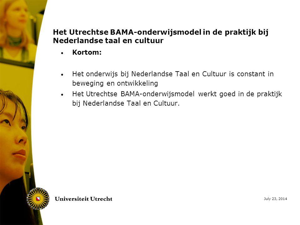 July 23, 2014 Het Utrechtse BAMA-onderwijsmodel in de praktijk bij Nederlandse taal en cultuur  Kortom:  Het onderwijs bij Nederlandse Taal en Cultuur is constant in beweging en ontwikkeling  Het Utrechtse BAMA-onderwijsmodel werkt goed in de praktijk bij Nederlandse Taal en Cultuur.