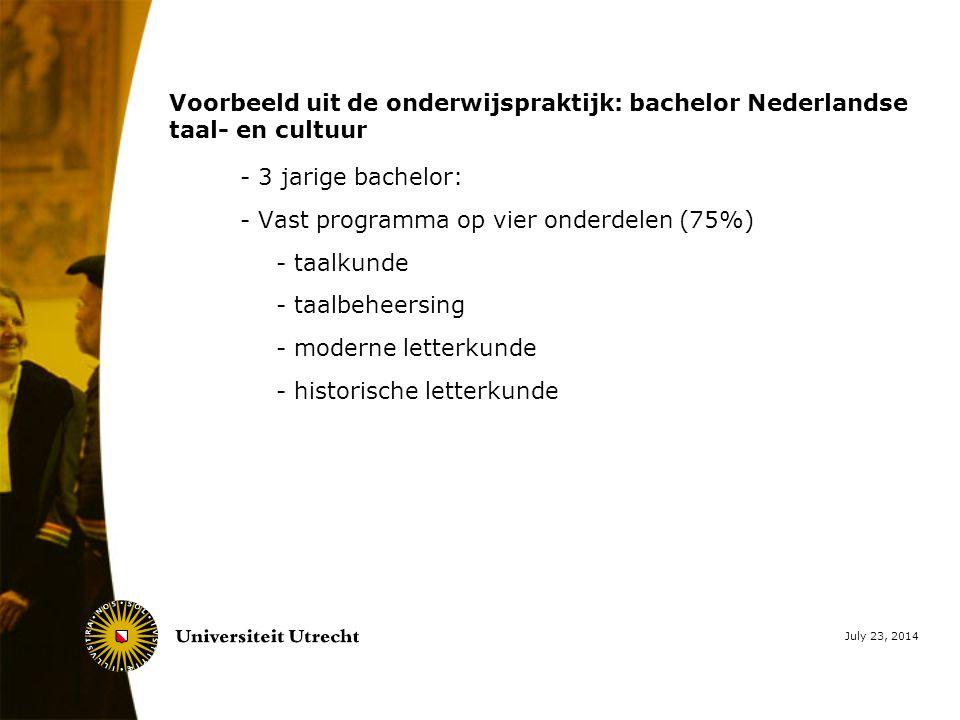Voorbeeld uit de onderwijspraktijk: bachelor Nederlandse taal- en cultuur - 3 jarige bachelor: - Vast programma op vier onderdelen (75%) - taalkunde - taalbeheersing - moderne letterkunde - historische letterkunde July 23, 2014