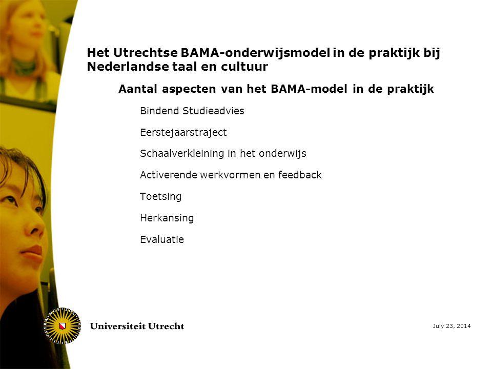 Het Utrechtse BAMA-onderwijsmodel in de praktijk bij Nederlandse taal en cultuur Aantal aspecten van het BAMA-model in de praktijk Bindend Studieadvies Eerstejaarstraject Schaalverkleining in het onderwijs Activerende werkvormen en feedback Toetsing Herkansing Evaluatie