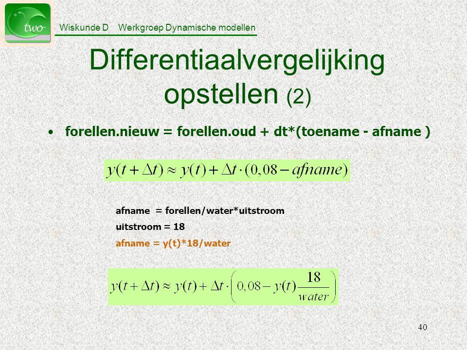 Wiskunde D Werkgroep Dynamische modellen 40 Differentiaalvergelijking opstellen (2) forellen.nieuw = forellen.oud + dt*(toename - afname ) afname = forellen/water*uitstroom uitstroom = 18 afname = y(t)*18/water