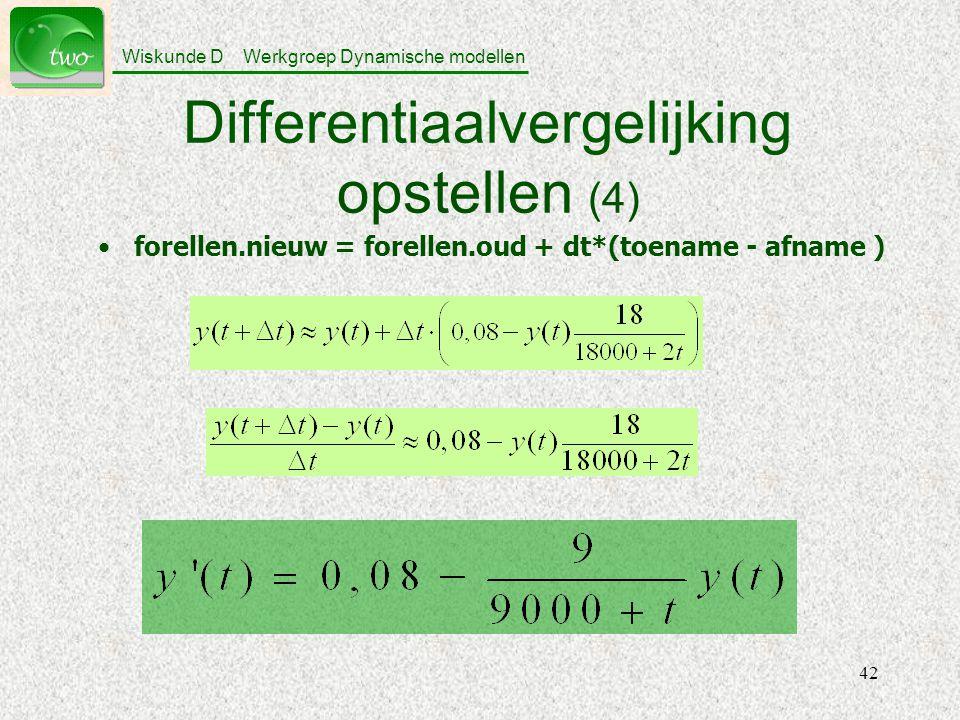 Wiskunde D Werkgroep Dynamische modellen 42 Differentiaalvergelijking opstellen (4) forellen.nieuw = forellen.oud + dt*(toename - afname )