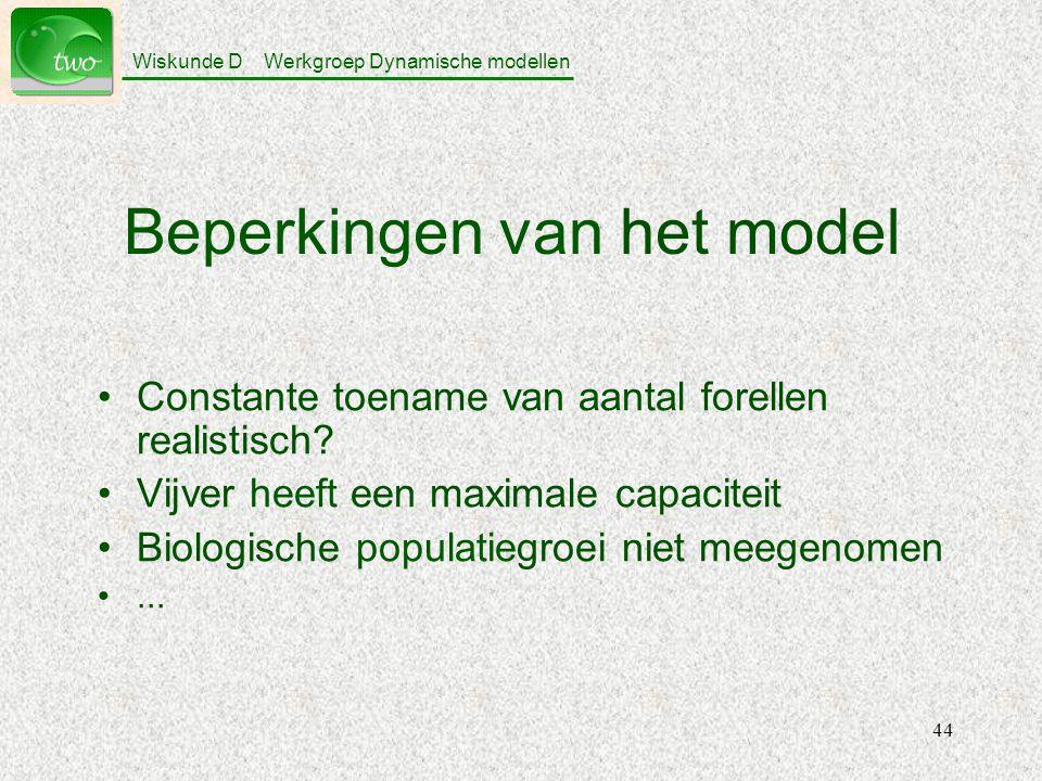 Wiskunde D Werkgroep Dynamische modellen 44 Beperkingen van het model Constante toename van aantal forellen realistisch.