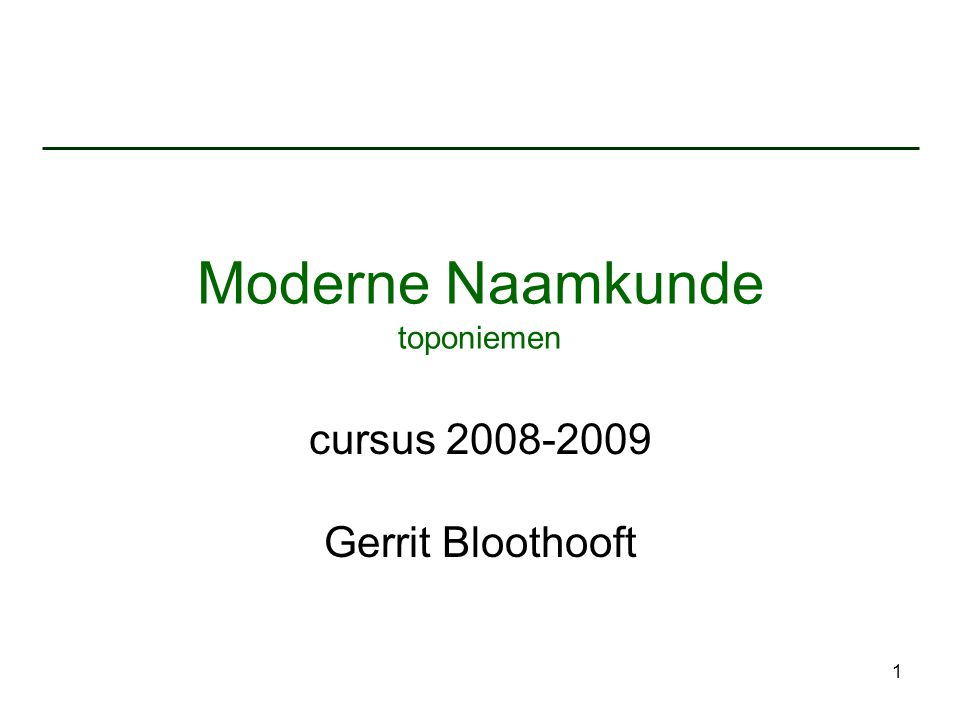 1 Moderne Naamkunde toponiemen cursus 2008-2009 Gerrit Bloothooft