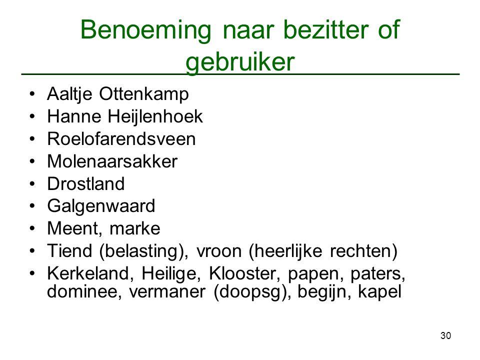 30 Benoeming naar bezitter of gebruiker Aaltje Ottenkamp Hanne Heijlenhoek Roelofarendsveen Molenaarsakker Drostland Galgenwaard Meent, marke Tiend (b