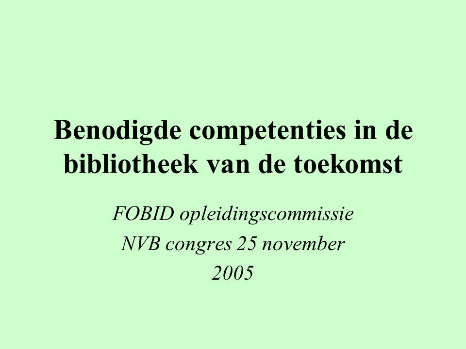 Benodigde competenties in de bibliotheek van de toekomst FOBID opleidingscommissie NVB congres 25 november 2005