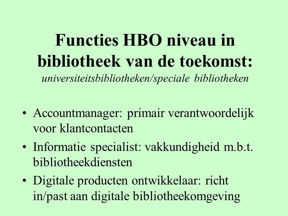 Functies HBO niveau in bibliotheek van de toekomst: universiteitsbibliotheken/speciale bibliotheken Accountmanager: primair verantwoordelijk voor klantcontacten Informatie specialist: vakkundigheid m.b.t.