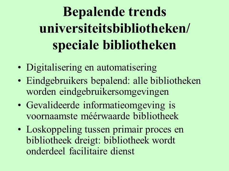 Bepalende trends universiteitsbibliotheken/ speciale bibliotheken Digitalisering en automatisering Eindgebruikers bepalend: alle bibliotheken worden e
