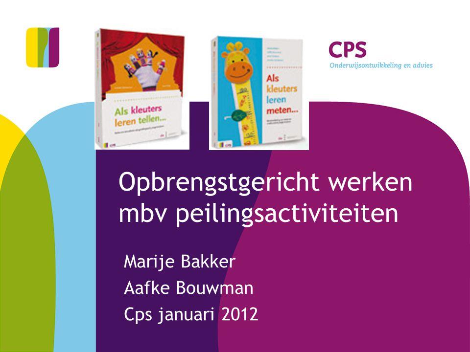 Opbrengstgericht werken mbv peilingsactiviteiten Marije Bakker Aafke Bouwman Cps januari 2012