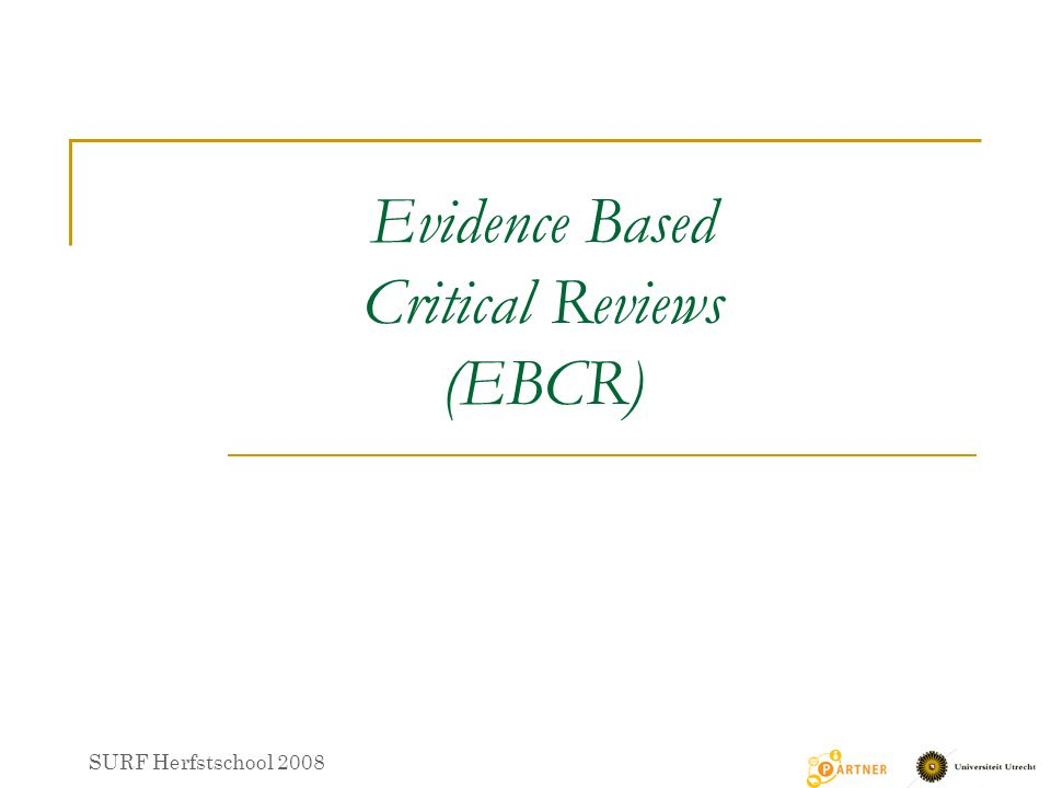 Evidence Based Critical Reviews (EBCR) SURF Herfstschool 2008