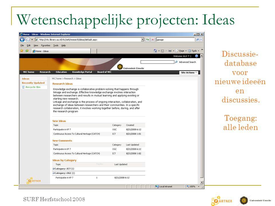 Wetenschappelijke projecten: Ideas SURF Herfstschool 2008 Discussie- database voor nieuwe ideeën en discussies. Toegang: alle leden