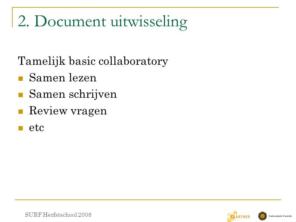 2. Document uitwisseling Tamelijk basic collaboratory Samen lezen Samen schrijven Review vragen etc SURF Herfstschool 2008