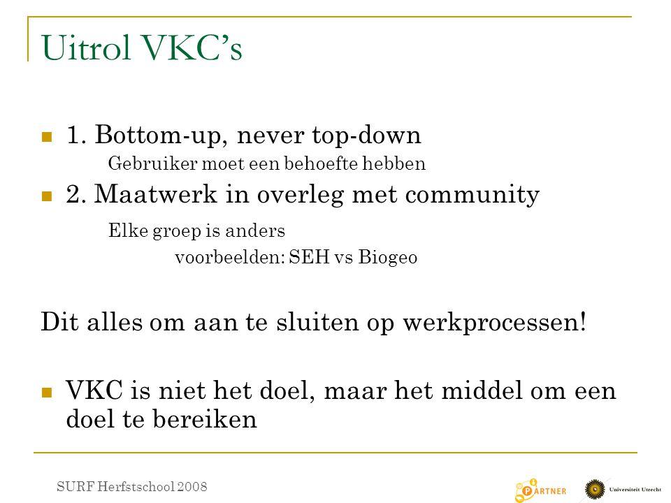 Uitrol VKC's 1. Bottom-up, never top-down Gebruiker moet een behoefte hebben 2. Maatwerk in overleg met community Elke groep is anders voorbeelden: SE