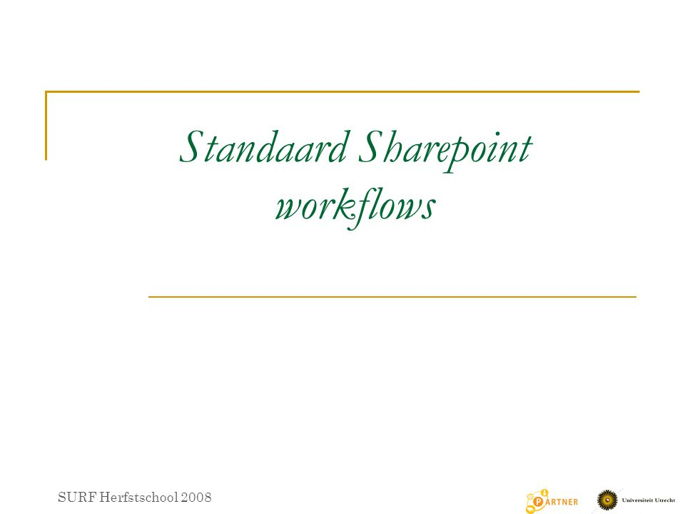Standaard Sharepoint workflows SURF Herfstschool 2008