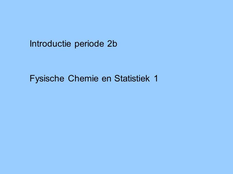 Introductie periode 2b Fysische Chemie en Statistiek 1