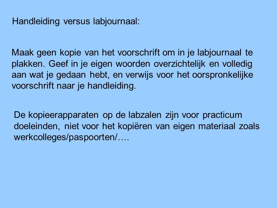 Handleiding versus labjournaal: Maak geen kopie van het voorschrift om in je labjournaal te plakken. Geef in je eigen woorden overzichtelijk en volled