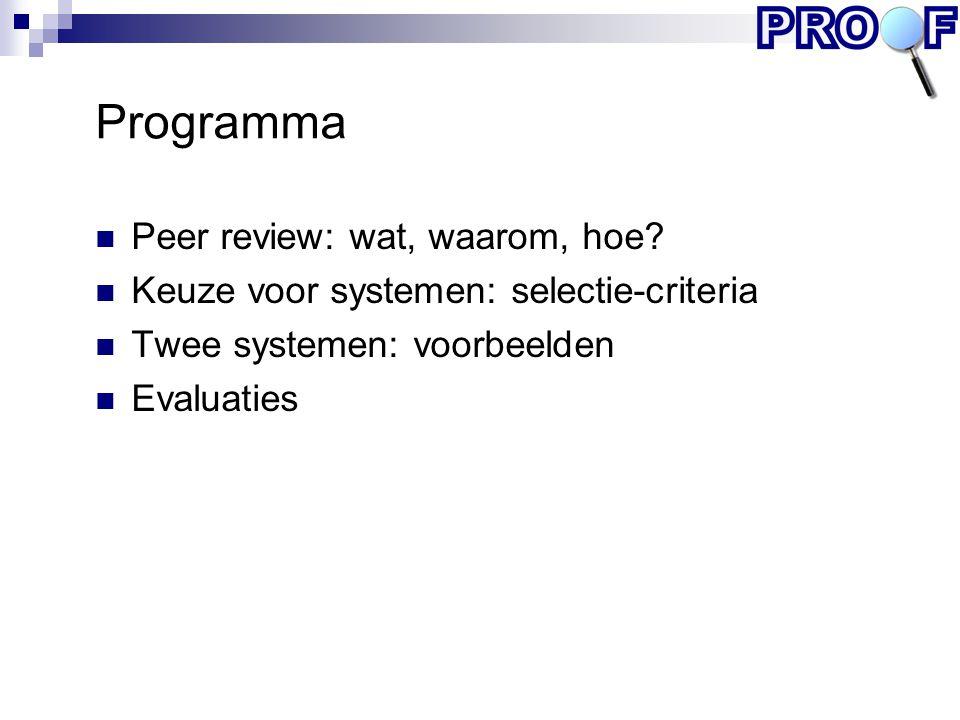 Programma Peer review: wat, waarom, hoe? Keuze voor systemen: selectie-criteria Twee systemen: voorbeelden Evaluaties