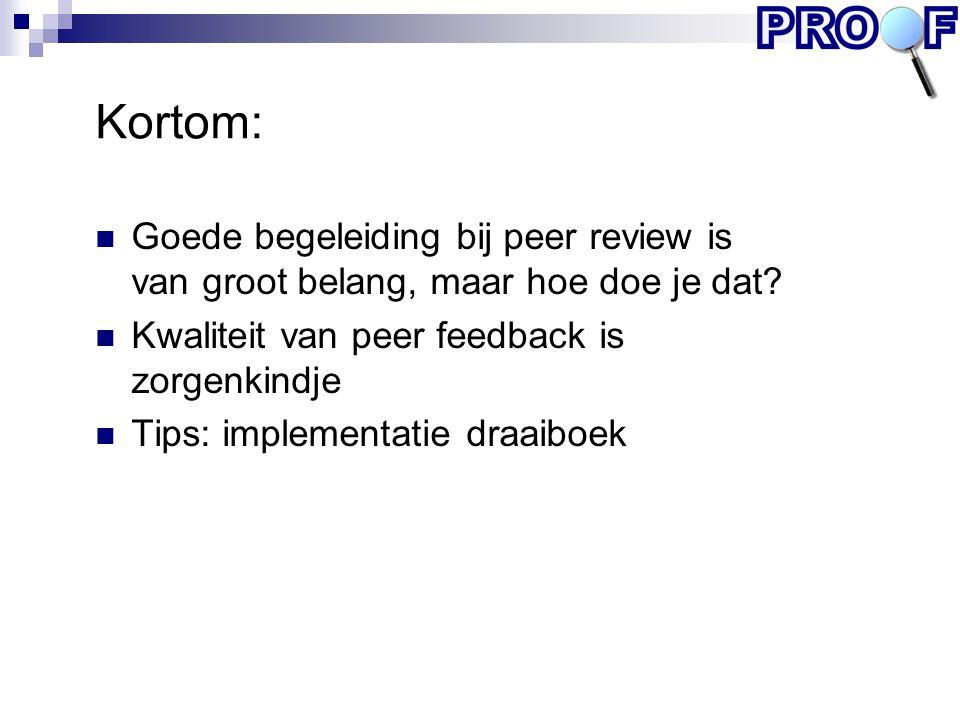Kortom: Goede begeleiding bij peer review is van groot belang, maar hoe doe je dat? Kwaliteit van peer feedback is zorgenkindje Tips: implementatie dr